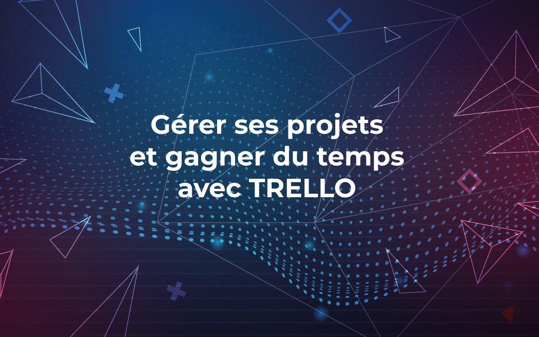 Gérer vos projets et gagner du temps avec Trello